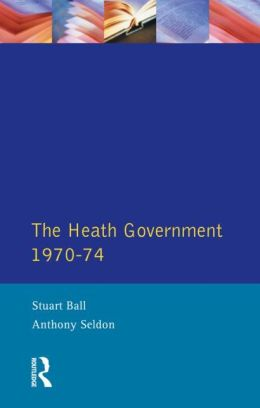 Heath Government 1970-74, The: A Reappraisal