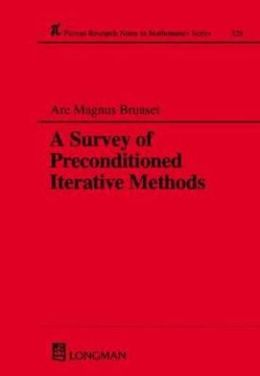 A Survey of Preconditioned Iterative Methods (Research Notes in Mathematics Series #328)