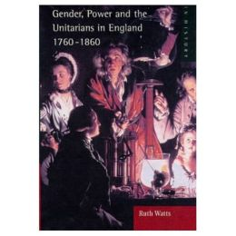Gender, Power and the Unitarians in England, 1760-1860