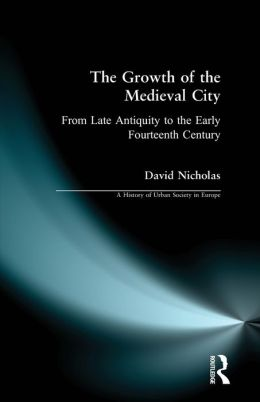 The Growth of the Medieval City: From Late Antiquity to the Early Fourteenth Century