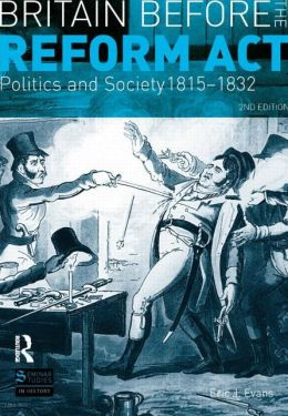 Britain before the Reform Act: Politics and Society 1815-1832