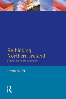 Rethinking Northern Ireland: Culture, Ideology and Colonialism