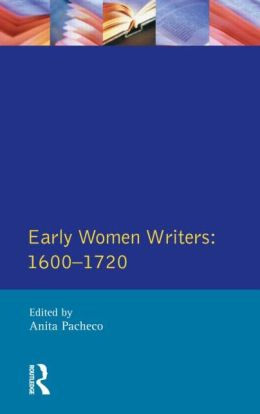 Early Women Writers: 1600 - 1720