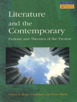 Literature and The Contemporary: Fictions and Theories of the Present