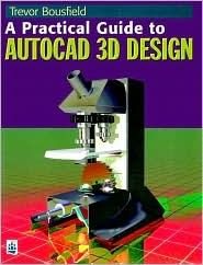 A Practical Guide to AutoCAD 3D Design