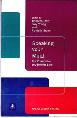 Speaking Your Mind: Oral Presentation and Seminar Skills: Speak-Write Series