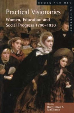 Practical Visionaries: Women, Education and Social Progress, 1790-1930
