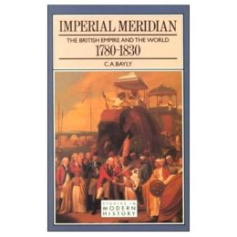 Imperial Meridian: The British Empire and the World 1780-1830