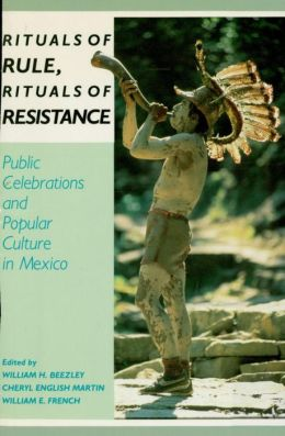 Rituals of Rule, Rituals of Resistance: Public Celebrations and Popular Culture in Mexico