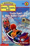 Trolls Don't Ride Roller Coasters (Adventures of the Bailey School Kids Series #35)