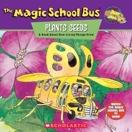 The Magic School Bus Plants Seeds: A Book About How Living Things Grow (Magic School Bus Series)