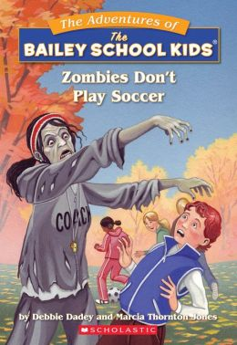 Zombies Don't Play Soccer (Adventures of the Bailey School Kids Series #15)