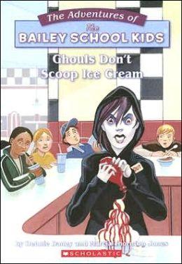 Ghouls Don't Scoop Ice Cream (Adventures of the Bailey School Kids Series #31)