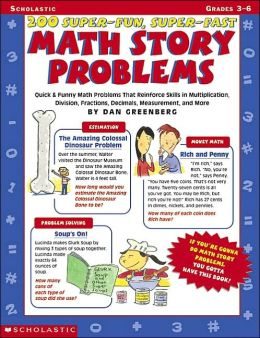 200 Super - Fun, Super - Fast Math Story Problems: Quick and Funny Math Problems That Reinforce Skills in Multiplication, Division, Fractions, Decimals, Measurement and More