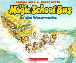 The Magic School Bus at the Waterworks (Magic School Bus Series)