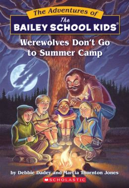 The Bailey School Kids #2: Werewolves Don't Go to Summer Camp: Werewolves Don't Go To Summer Camp