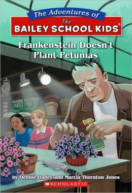 Frankenstein Doesn't Plant Petunias (Adventures of the Bailey School Kids Series #6)