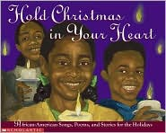 Hold Christmas in Your Heart: African-American Songs, Poems, and Stories for the Holidays