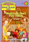 Skeletons Don't Play Tubas (Adventures of the Bailey School Kids Series #11)