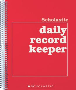 Scholastic Daily Record Keeper: Easy to Use Forms for Recording Grades in All Subject Areas