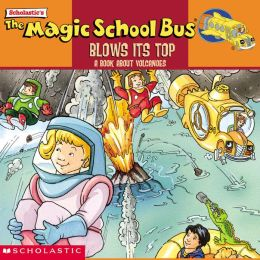 The Magic School Bus Blows Its Top: A Book about Volcanoes (Magic School Bus Series)