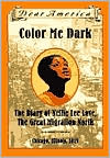 Color Me Dark: The Diary of Nellie Lee Love, The Great Migration North, Chicago, Illinois, 1919 (Dear America Series)