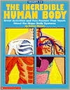 The Incredible Human Body; Great Projects and Activities and Two Posters that Teach About the Major Body Systems