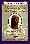 I Thought My Soul Would Rise and Fly: The Diary of Patsy, a Freed Girl, Mars Bluff, South Carolina, 1865 (Dear America Series)
