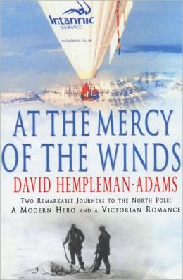 At The Mercy of the Wind: Two Remarkable Journeys to the North Pole: A Modern Hero and A VictorianRomance