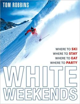 White Weekends: Where to Ski, Where to Stay, Where to Eat, Where to Party