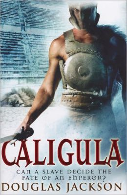 Caligula: The Tyranny of Rome