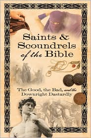 Saints and Scoundrels of the Bible: The Good, the Bad, and the Downright Dastardly