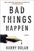 Book Cover Image. Title: Bad Things Happen (David Loogan Series #1), Author: Harry Dolan