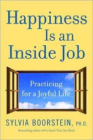 Happiness Is an Inside Job: Practicing for a Joyful Life