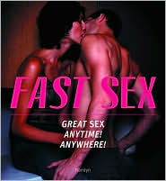 Fast Sex: Great Sex Anytime! Anywhere!