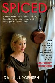 Spiced: A Pastry Chef's True Stories of Trials by Fire, After-Hours Exploits and What Really Goes On in the Kitchen
