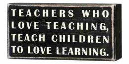 Teachers Who Love Teaching Box Sign (5