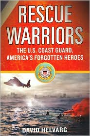 Rescue Warriors: The U. S. Coast Guard, America's Forgotten Heroes