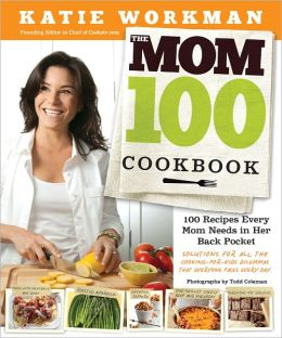 Mom 100 Cookbook: 100 Recipes Every Mom Needs in Her Back Pocket