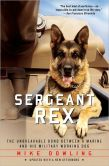 Book Cover Image. Title: Sergeant Rex:  The Unbreakable Bond Between a Marine and His Military Working Dog, Author: Mike Dowling