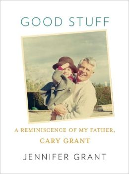 Good Stuff: A Reminiscence of My Father, Cary Grant