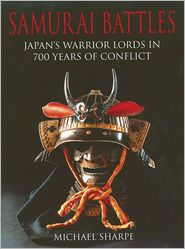 Samurai Battles: Japan's Warrior Lords in 700 Years of Conflict