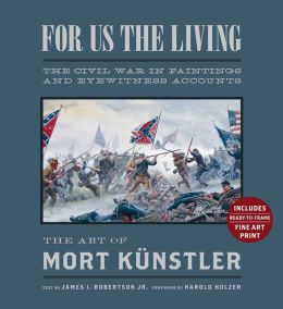 For Us the Living (Collector's Edition): The Civil War in Paintings and Eyewitness Accounts Mort Kunstler and James I. Robertson Jr.