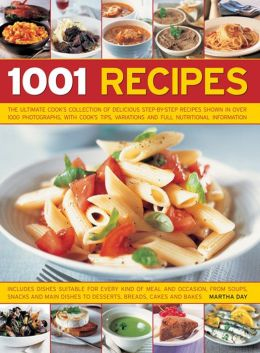 1001 Recipes: The Ultimate Cook's Collection Of Delicious Step-By-Step Recipes Shown In Over 1000 Photographs, With Cook's Tips, Variations And Full Nutritional Information