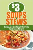 Book Cover Image. Title: $3 Soups and Stews:  Delicious, Low-Cost Dishes for Your Family That Everyone Will Love!, Author: Ellen Brown