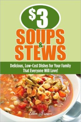 $3 Soups and Stews: Delicious, Low-Cost Dishes for Your Family That Everyone Will Love!