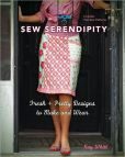 Book Cover Image. Title: Sew Serendipity:  Fresh and Pretty Designs to Make and Wear, Author: Kay Whitt
