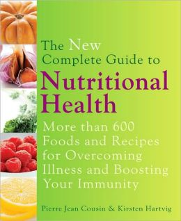 The New Complete Guide to Nutritional Health: More Than 600 Foods and Recipes for Overcoming Illness & Boosting Your Immunity