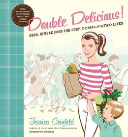 Double Delicious: Good, Simple Food for Busy, Complicated Lives