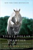 Book Cover Image. Title: The Eighty-Dollar Champion:  Snowman, the Horse That Inspired a Nation, Author: Elizabeth Letts
